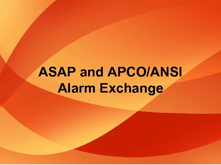 ASAP and APCO/ANSI Alarm Exchange