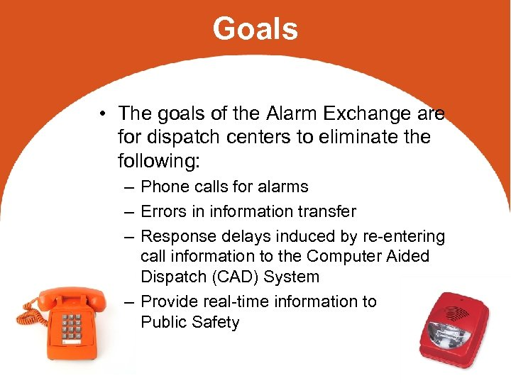 Goals • The goals of the Alarm Exchange are for dispatch centers to eliminate
