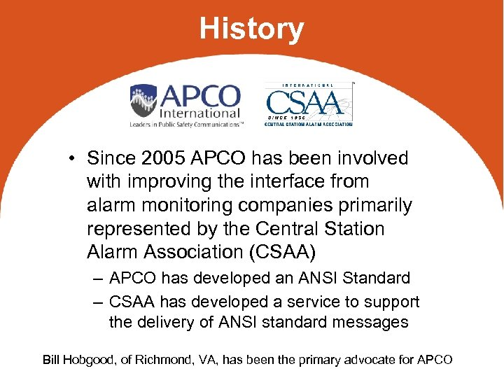 History • Since 2005 APCO has been involved with improving the interface from alarm