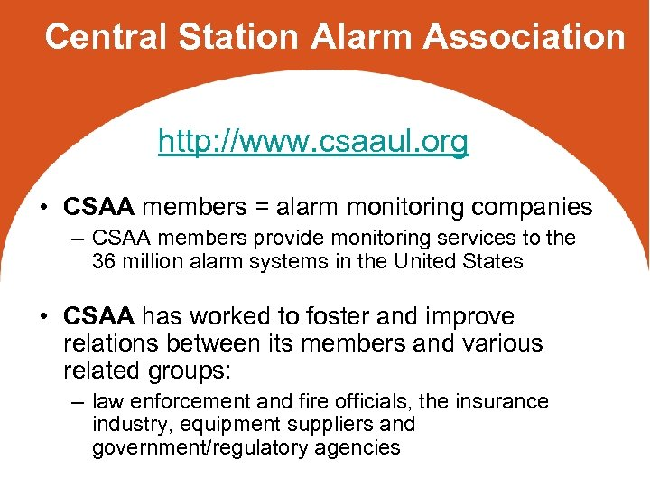 Central Station Alarm Association http: //www. csaaul. org • CSAA members = alarm monitoring