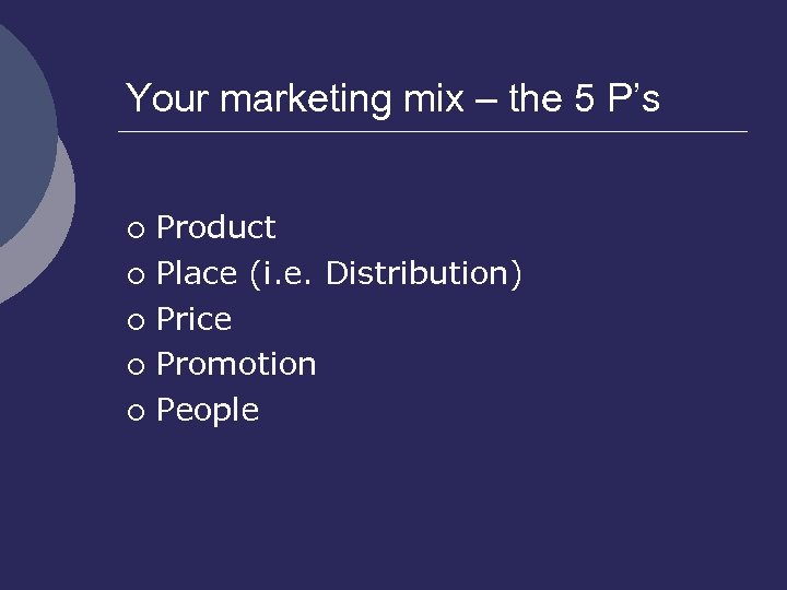 Your marketing mix – the 5 P's Product ¡ Place (i. e. Distribution) ¡