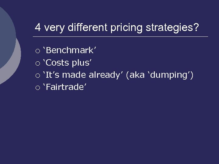 4 very different pricing strategies? ¡ ¡ 'Benchmark' 'Costs plus' 'It's made already' (aka