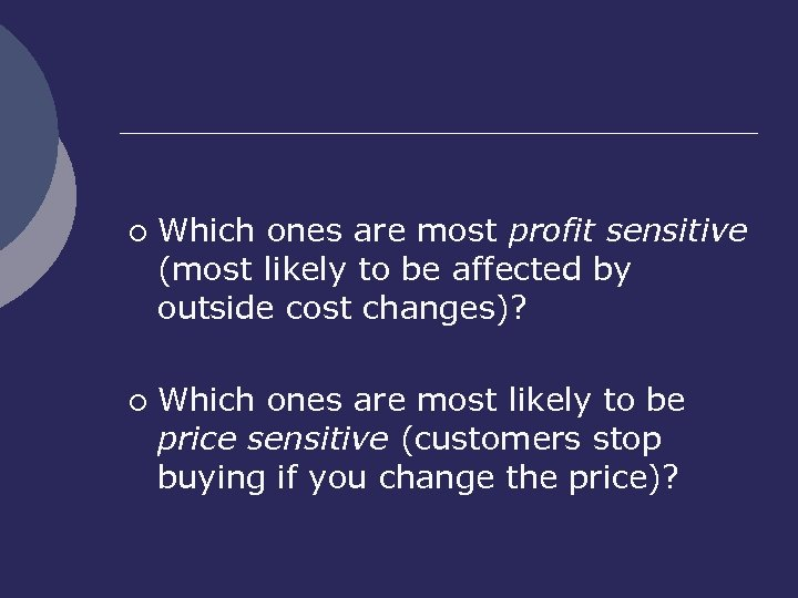 ¡ ¡ Which ones are most profit sensitive (most likely to be affected by