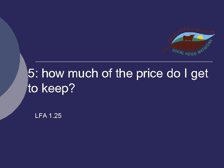 5: how much of the price do I get to keep? LFA 1. 25