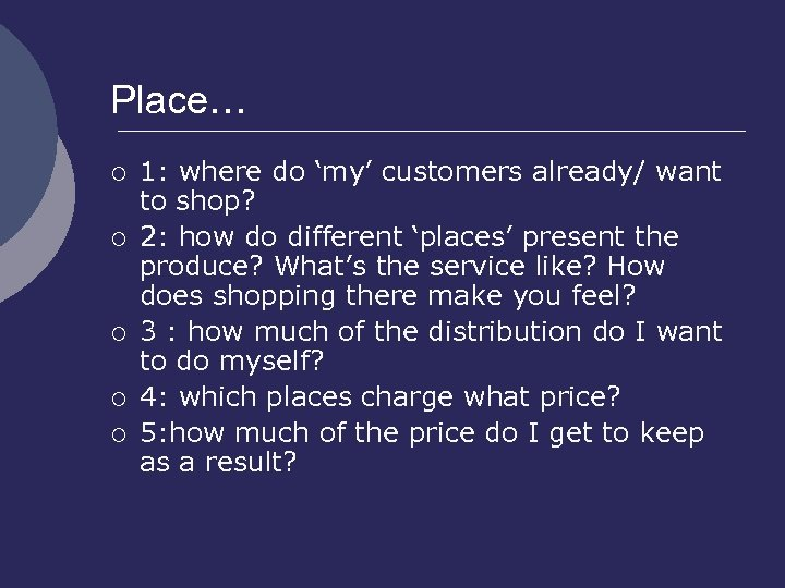 Place… ¡ ¡ ¡ 1: where do 'my' customers already/ want to shop? 2: