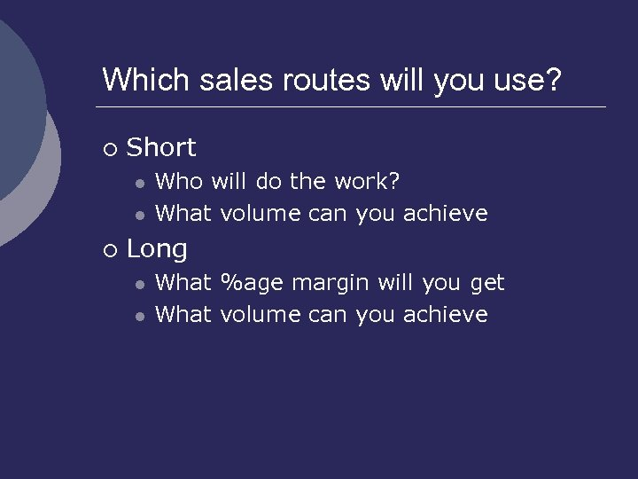 Which sales routes will you use? ¡ Short l l ¡ Who will do