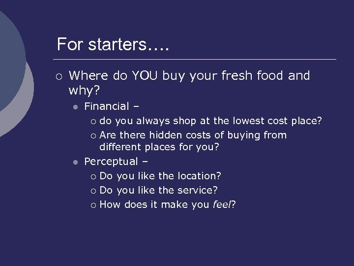 For starters…. ¡ Where do YOU buy your fresh food and why? l l