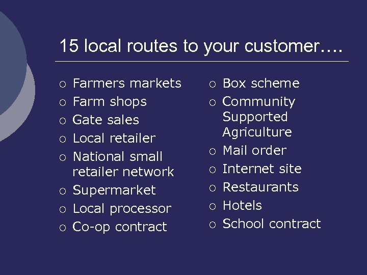 15 local routes to your customer…. ¡ ¡ ¡ ¡ Farmers markets Farm shops