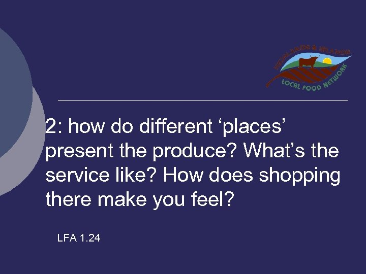 2: how do different 'places' present the produce? What's the service like? How does