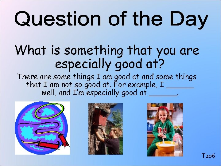 What is something that you are especially good at? There are some things I