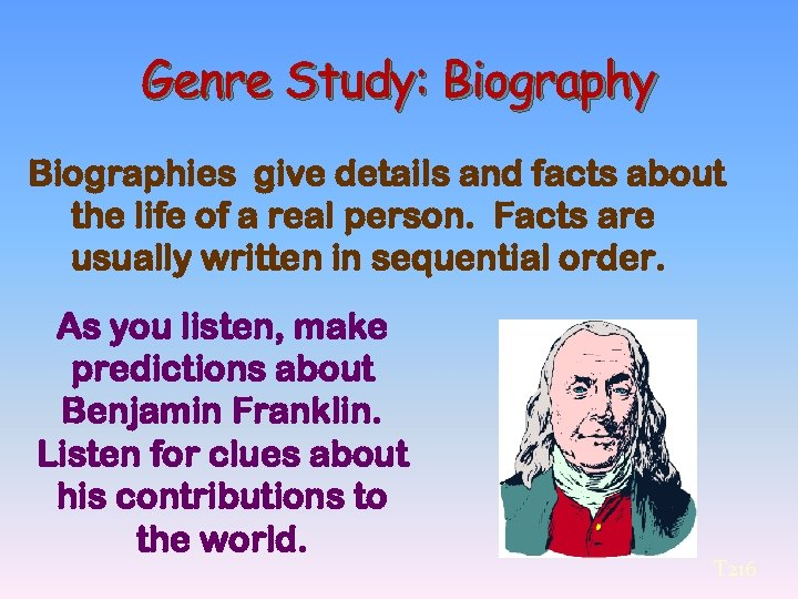 Genre Study: Biography Biographies give details and facts about the life of a real