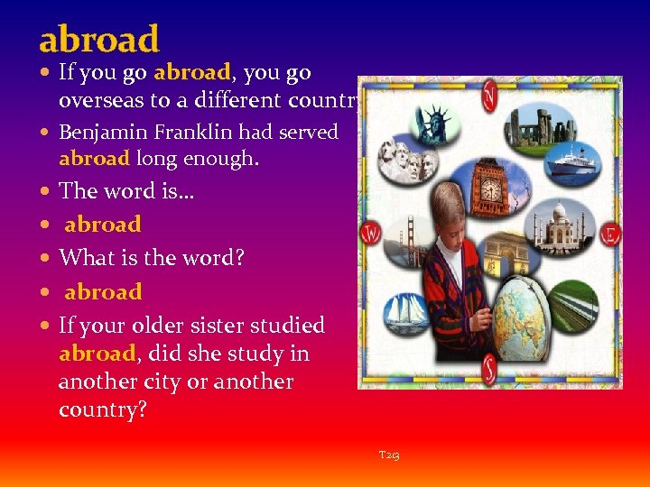 abroad If you go abroad, you go abroad overseas to a different country. Benjamin
