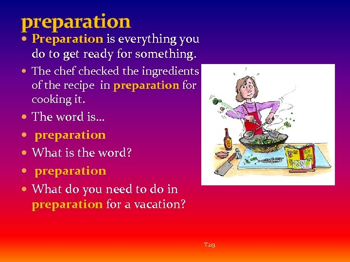 preparation Preparation is everything you do to get ready for something. The chef checked