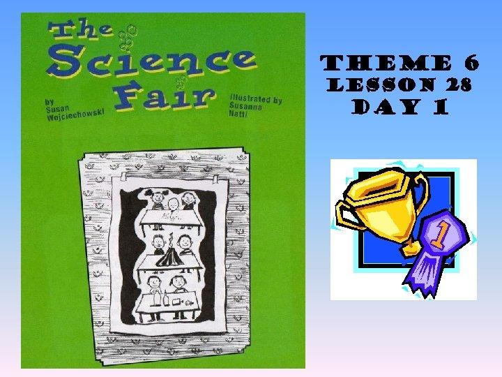 Theme 6 Lesson 28 Day 1