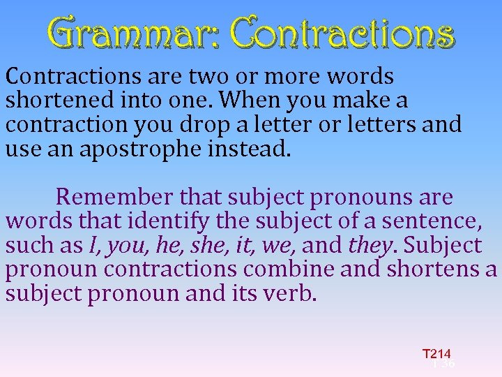 Grammar: Contractions are two or more words shortened into one. When you make a