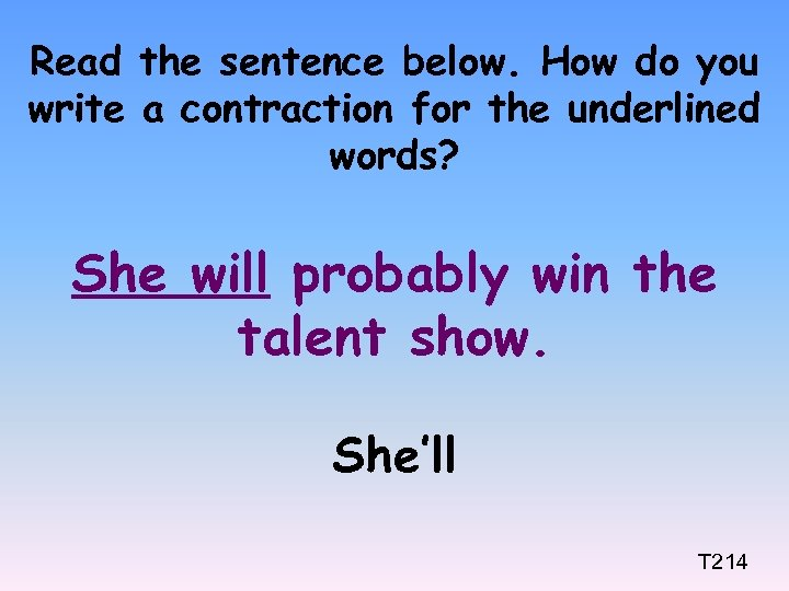 Read the sentence below. How do you write a contraction for the underlined words?