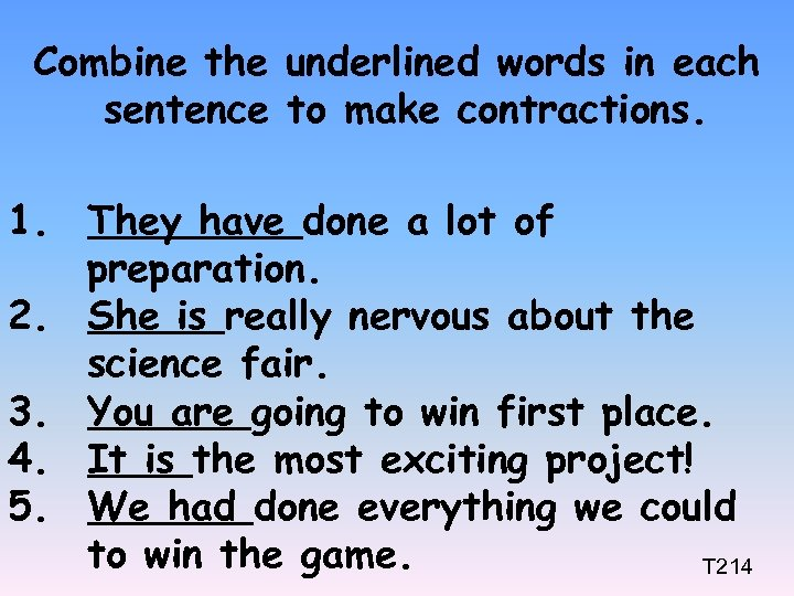 Combine the underlined words in each sentence to make contractions. 1. They have done