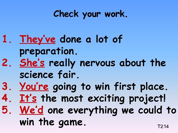Check your work. 1. They've done a lot of preparation. 2. She's really nervous