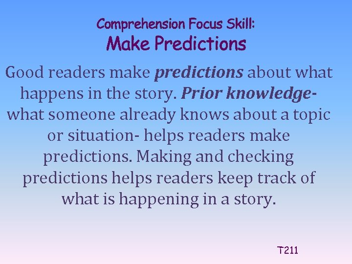 Comprehension Focus Skill: Make Predictions Good readers make predictions about what happens in the