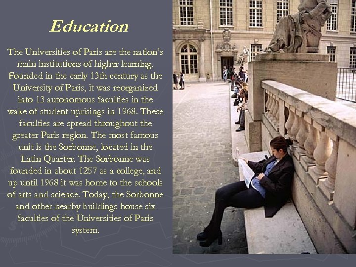 Education The Universities of Paris are the nation's main institutions of higher learning. Founded