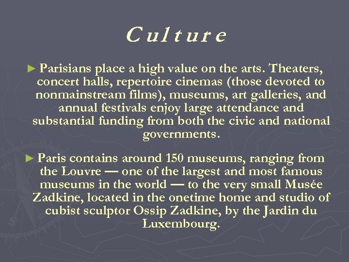 C ul t ur e ► Parisians place a high value on the arts.