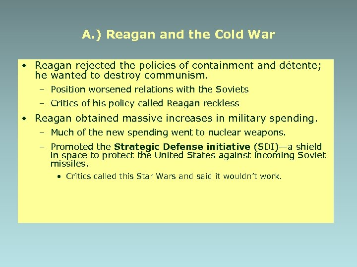 A. ) Reagan and the Cold War • Reagan rejected the policies of containment
