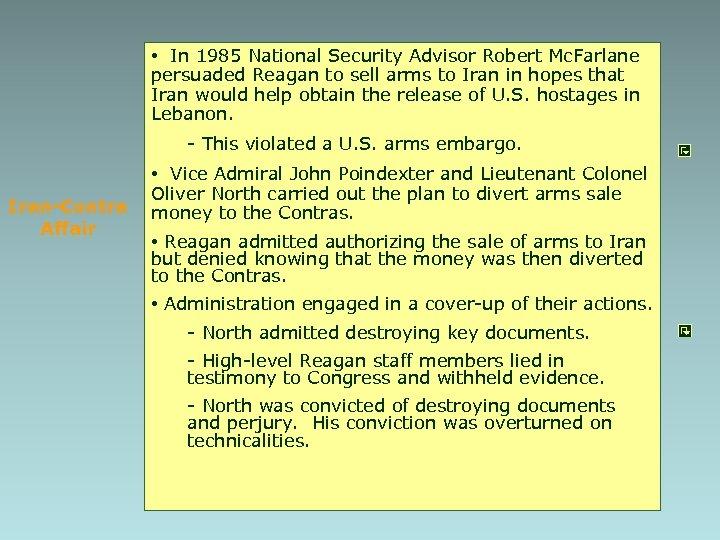 • In 1985 National Security Advisor Robert Mc. Farlane persuaded Reagan to sell