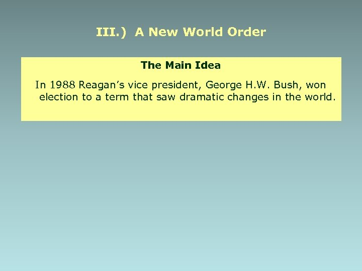III. ) A New World Order The Main Idea In 1988 Reagan's vice president,