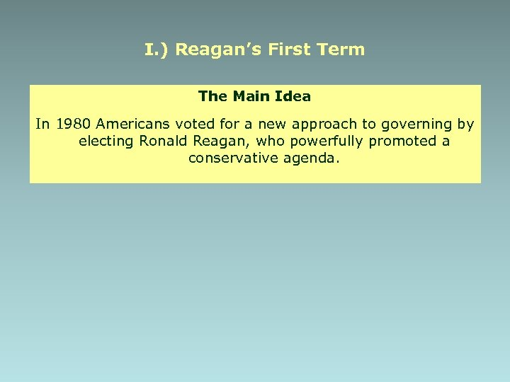 I. ) Reagan's First Term The Main Idea In 1980 Americans voted for a