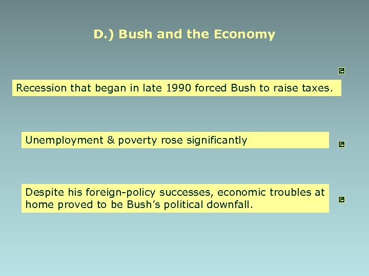 D. ) Bush and the Economy Recession that began in late 1990 forced Bush