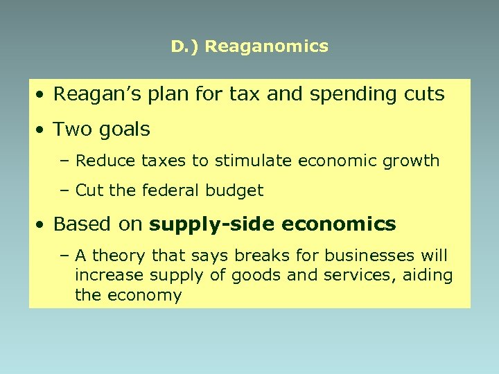 D. ) Reaganomics • Reagan's plan for tax and spending cuts • Two goals