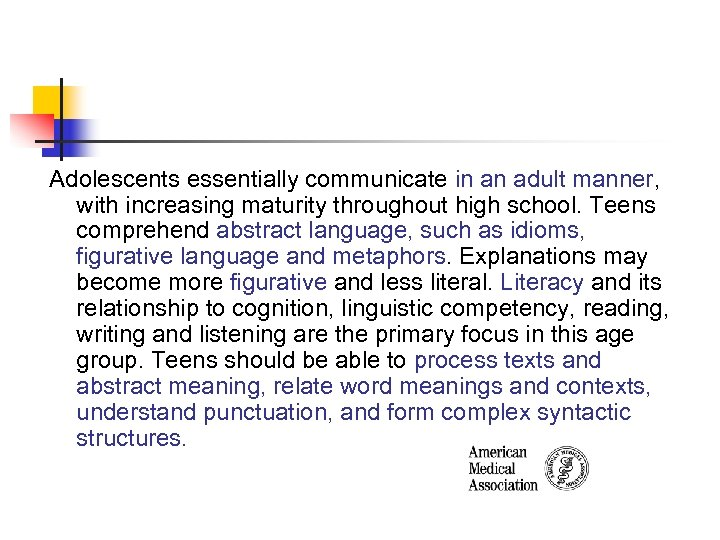 Adolescents essentially communicate in an adult manner, with increasing maturity throughout high school. Teens