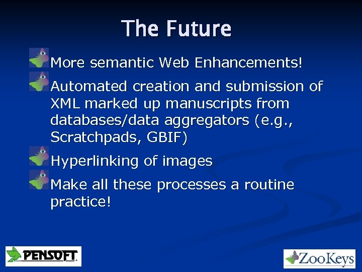 The Future More semantic Web Enhancements! Automated creation and submission of XML marked up