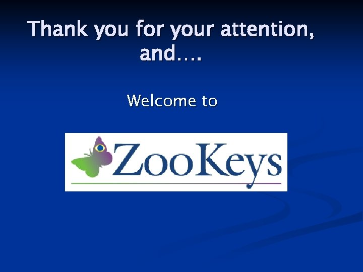 Thank you for your attention, and…. Welcome to