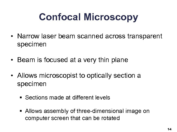 Confocal Microscopy • Narrow laser beam scanned across transparent specimen • Beam is focused