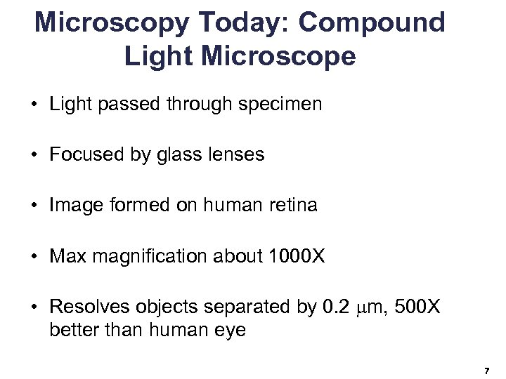 Microscopy Today: Compound Light Microscope • Light passed through specimen • Focused by glass