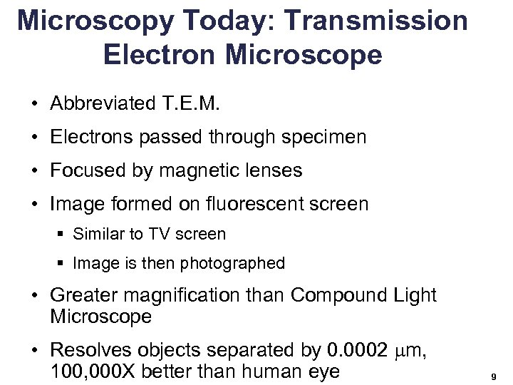 Microscopy Today: Transmission Electron Microscope • Abbreviated T. E. M. • Electrons passed through