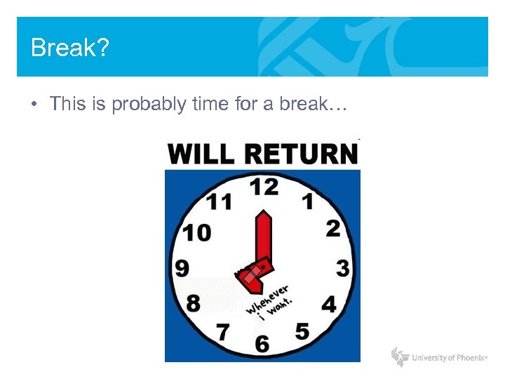 Break? • This is probably time for a break…