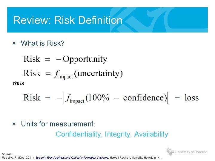 Review: Risk Definition • What is Risk? thus • Units for measurement: Confidentiality, Integrity,