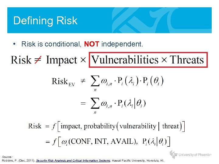 Defining Risk • Risk is conditional, NOT independent. Source: Robbins, P. (Dec, 2011). Security