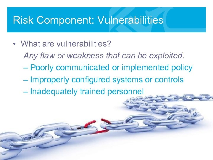 Risk Component: Vulnerabilities • What are vulnerabilities? Any flaw or weakness that can be