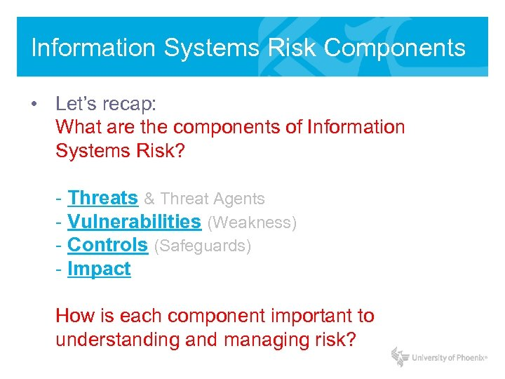 Information Systems Risk Components • Let's recap: What are the components of Information Systems