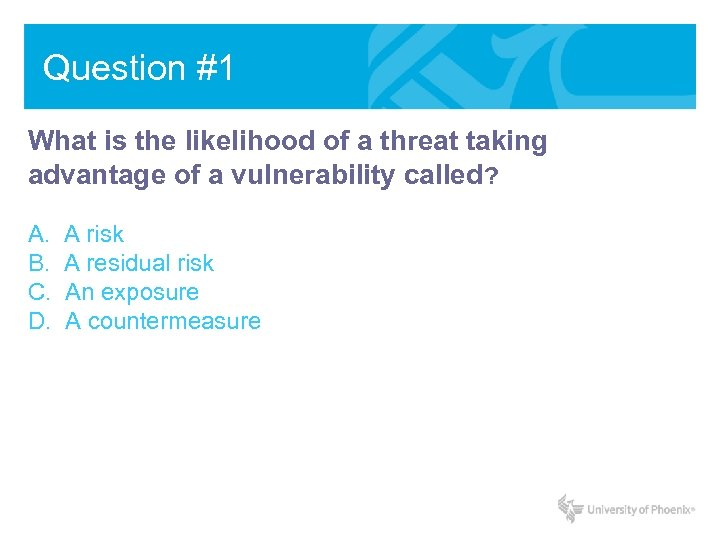 Question #1 What is the likelihood of a threat taking advantage of a vulnerability