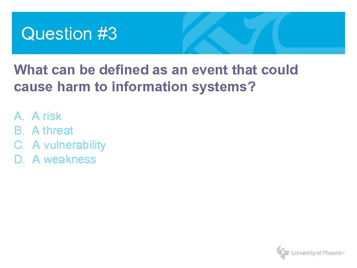 Question #3 What can be defined as an event that could cause harm to