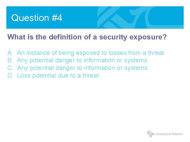 Question #4 What is the definition of a security exposure? A. B. C. D.