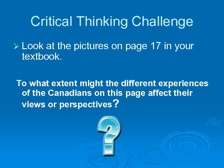 Critical Thinking Challenge Ø Look at the pictures on page 17 in your textbook.