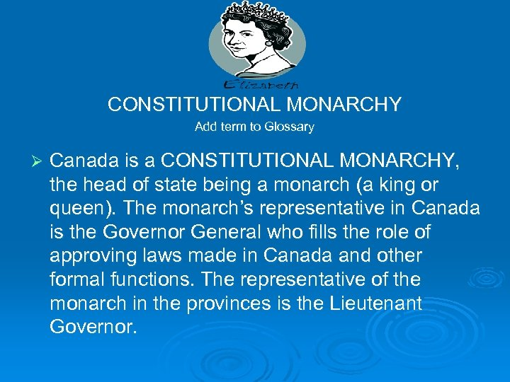 CONSTITUTIONAL MONARCHY Add term to Glossary Ø Canada is a CONSTITUTIONAL MONARCHY, the head