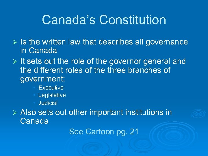 Canada's Constitution Is the written law that describes all governance in Canada Ø It