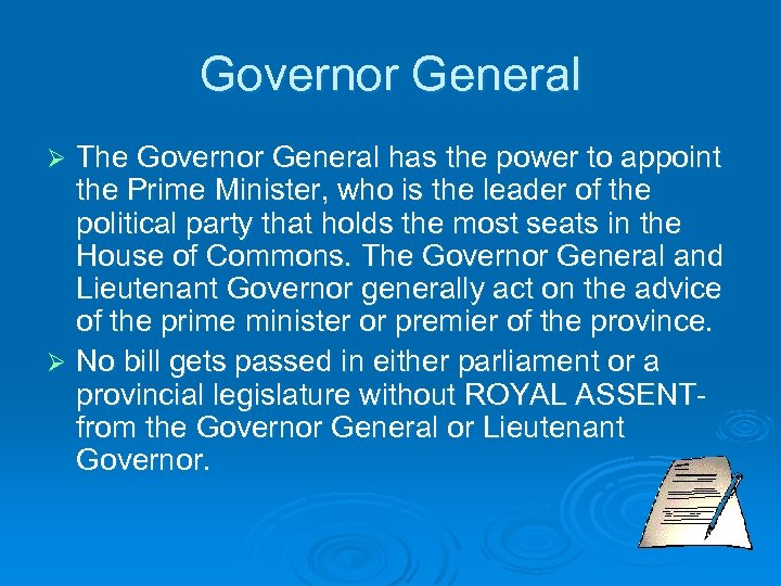 Governor General The Governor General has the power to appoint the Prime Minister, who