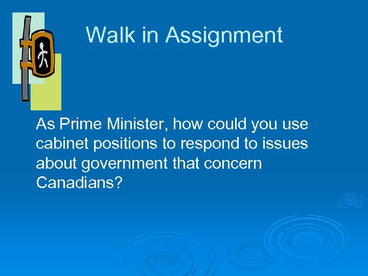 Walk in Assignment As Prime Minister, how could you use cabinet positions to respond